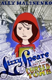 Lizzy Speare and the Cursed Tomb ebook by Ally Malinenko