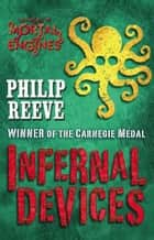 Infernal Devices ebook by Philip Reeve