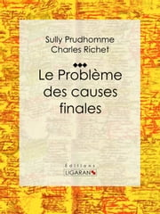 Le Problème des causes finales ebook by Sully Prudhomme,Charles Richet,Ligaran