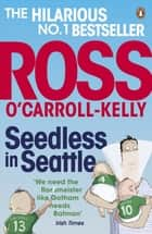 Seedless in Seattle ebook by Ross O'Carroll-Kelly