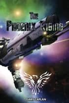 The Phoenix Rising ebook by Gary Caplan