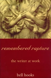 remembered rapture - the writer at work ebook by bell hooks