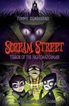 Scream Street 9: Terror of the Nightwatchman ebook by Tommy Donbavand