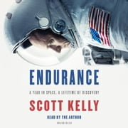 Endurance - A Year in Space, A Lifetime of Discovery audiobook by Scott Kelly