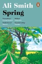 Spring - 'A dazzling hymn to hope' Observer ebook by Ali Smith