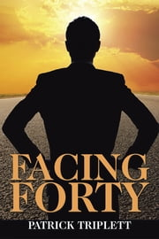 Facing Forty ebook by Patrick Triplett