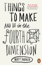 Things to Make and Do in the Fourth Dimension ebook by Matt Parker