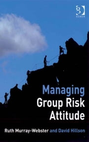 Managing Group Risk Attitude ebook by Ms Ruth Murray-Webster,Dr David Hillson