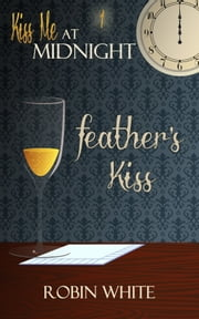 Feather's Kiss ebook by Robin White