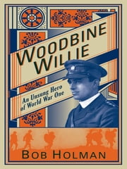 Woodbine Willie - An Unsung Hero of World War One ebook by Bob Holman