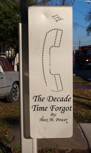 The Decade Time Forgot ebook by Max M Power