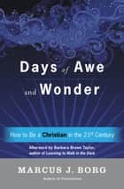 Days of Awe and Wonder - How to Be a Christian in the Twenty-first Century ebook by Marcus Borg