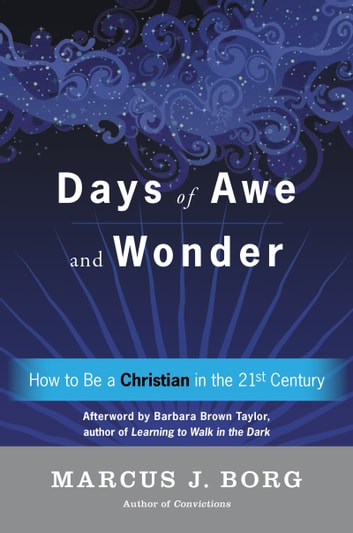 Days of Awe and Wonder - How to Be a Christian in the Twenty-first Century ebook by Marcus J. Borg