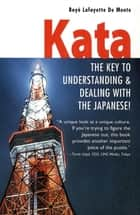 Kata - The Key to Understanding & Dealing with the Japanese! ebook by Boye Lafayette De Mente