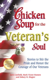 Chicken Soup for the Veteran's Soul - Stories to Stir the Pride and Honor the Courage of Our Veterans ebook by Jack Canfield,Mark Victor Hansen