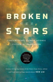 Broken Stars - Contemporary Chinese Science Fiction in Translation ebook by Ken Liu