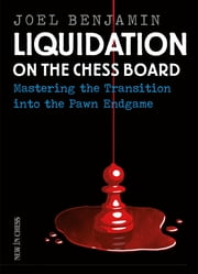 Liquidation on the Chess Board - Mastering the Transition into the Pawn Ending ebook by Joel Benjamin
