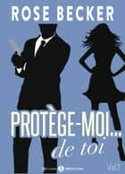 Protège-moi… de toi, vol. 1 ebook by Rose M. Becker
