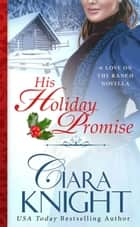 His Holiday Promise ebook by Ciara Knight