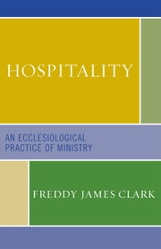 Hospitality - An Ecclesiological Practice of Ministry ebook by Freddy James Clark