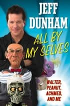 All By My Selves ebook by Jeff Dunham