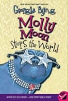 Molly Moon Stops the World ebook by Georgia Byng