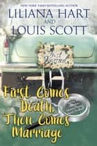 First Comes Death, Then Comes Marriage ebook by Liliana Hart, Louis Scott