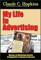 My Life in Advertising - A Copywriters' Journey to Success, based on the works of Claude C. Hopkins ebook by Dr. Robert C. Worstell, Claude C. Hopkins