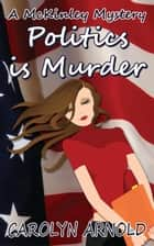 Politics is Murder ebook by Carolyn Arnold
