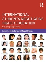 International Students Negotiating Higher Education - Critical perspectives ebook by Silvia Sovic,Margo Blythman