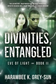 Divinities, Entangled (Eve of Light, Book II) ebook by Harambee K. Grey-Sun