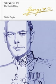 George VI (Penguin Monarchs) - The Dutiful King ebook by Philip Ziegler