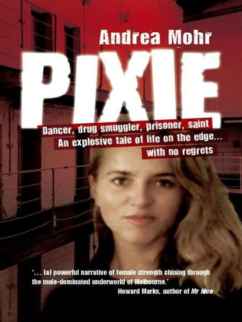 Pixie:Dancer, Drug Smuggler, Prisoner, Saint ebook by Mohr,Andrea