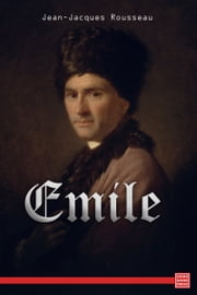 Emile, or On Education ebook by Jean-Jacques Rousseau