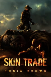 Skin Trade: A Historical Horror (Book 1) ebook by Tonia Brown