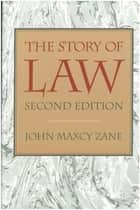 The Story of Law ebook by John M. Zane