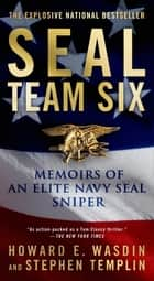SEAL Team Six - Memoirs of an Elite Navy SEAL Sniper ebook by Howard E. Wasdin, Stephen Templin