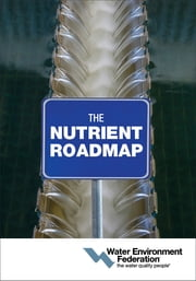 The Nutrient Roadmap ebook by Water Environment Federation