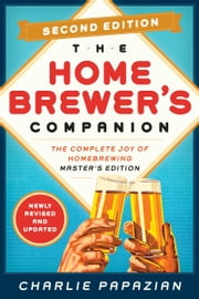 Homebrewer's Companion Second Edition - The Complete Joy of Homebrewing, Master's Edition ebook by Charlie Papazian