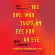 The Girl Who Takes an Eye for an Eye - A Lisbeth Salander novel, continuing Stieg Larsson's Millennium Series audiobook by David Lagercrantz