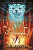 Going Wild ebook by Lisa McMann