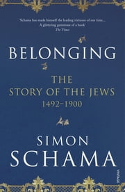 Belonging - The Story of the Jews 1492–1900 ebook by Simon Schama CBE