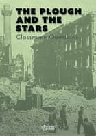 The Plough and the Stars Classroom Questions ebook by Amy Farrell