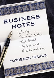 Business Notes - Writing Personal Notes That Build Professional Relationships ebook by Florence Isaacs
