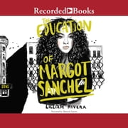 The Education of Margot Sanchez audiobook by Lilliam Rivera