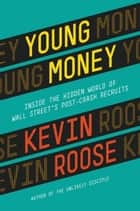 Young Money - Inside the Hidden World of Wall Street's Post-Crash Recruits ebook by Kevin Roose