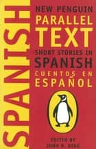 Short Stories in Spanish - New Penguin Parallel Texts ebook by John King, PENGUIN GROUP (UK), John King