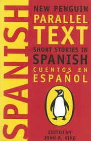 Short Stories in Spanish - New Penguin Parallel Texts ebook by John King,PENGUIN GROUP (UK),John King