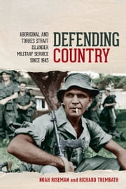 Defending Country - Aboriginal and Torres Strait Islander Military Service Since 1945 ebook by Noah Riseman, Richard Trembath