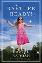 Rapture Ready! - Adventures in the Parallel Universe of Christian Pop Culture ebook by Daniel Radosh